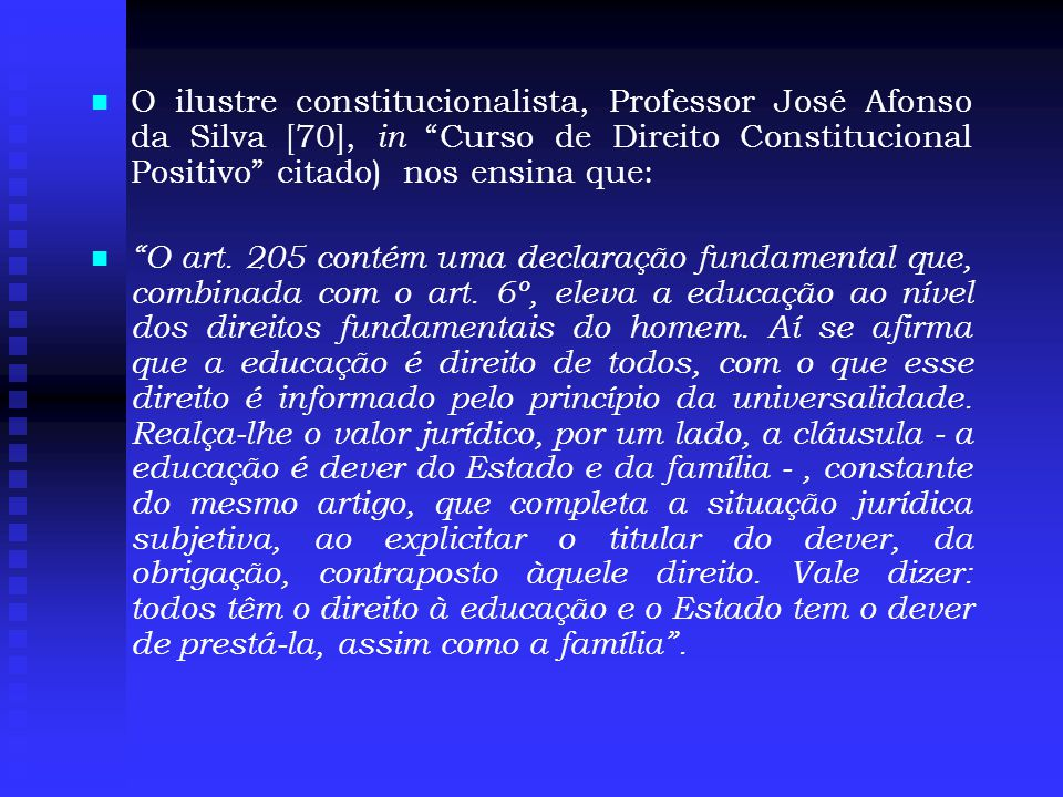 O ilustre constitucionalista, Professor José Afonso da Silva [70], in Curso de Direito Constitucional Positivo citado) nos ensina que: